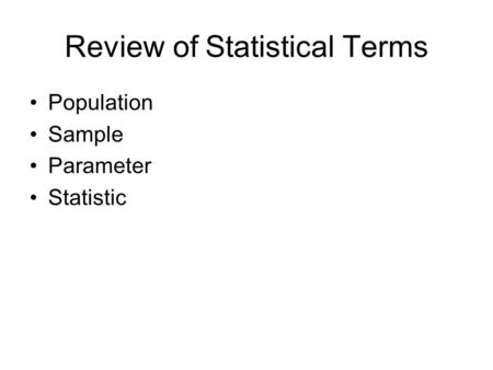 Review of Statistical Terms Population Sample Parameter Statistic.