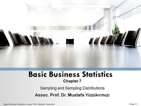Basic Business Statistics Chapter 7 Sampling and Sampling Distributions Assoc. Prof. Dr. Mustafa Yüzükırmızı Basic Business Statistics, Assoc. Prof. Mustafa.