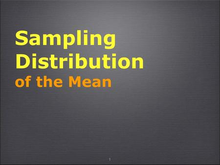 1 Sampling Distribution of the Mean. 2 The Sampling Distribution of the Sample Mean Let's start at a familiar point: the sample mean, which we know as.