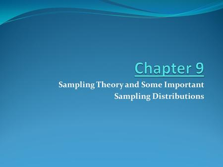 Sampling Theory and Some Important Sampling Distributions.