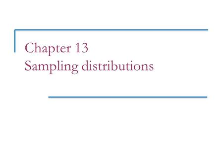 Chapter 13 Sampling distributions. Objectives (PSLS Chapter 13 & 14) Sampling distributions  Parameter versus statistic ( Awards 27-31)  The law of.