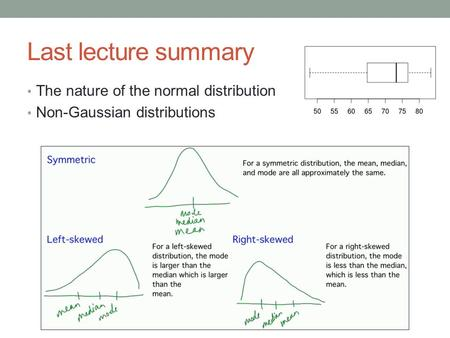 Last lecture summary The nature of the normal distribution Non-Gaussian distributions.