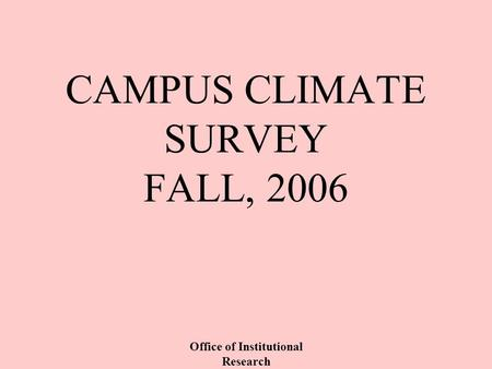 Office of Institutional Research CAMPUS CLIMATE SURVEY FALL, 2006.