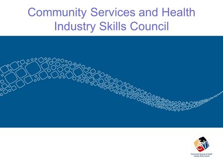 Community Services and Health Industry Skills Council.