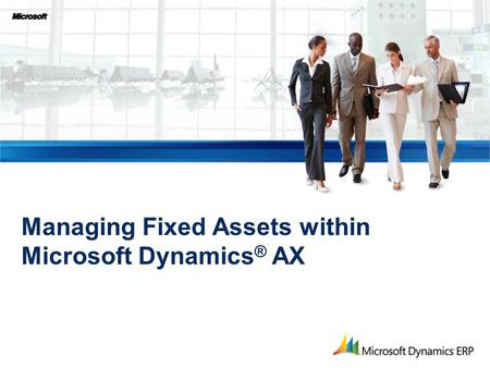 Managing Fixed Assets within Microsoft Dynamics ® AX.