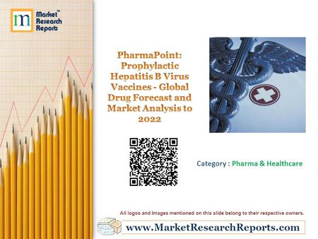 Www.MarketResearchReports.com Category : Pharma & Healthcare All logos and Images mentioned on this slide belong to their respective owners.