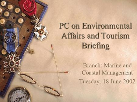 PC on Environmental Affairs and Tourism Briefing Branch: Marine and Coastal Management Tuesday, 18 June 2002.