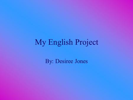 My English Project By: Desiree Jones Romeo and Juliet This play was about two families (Montagues and Capulets) in war basically. The two children of.