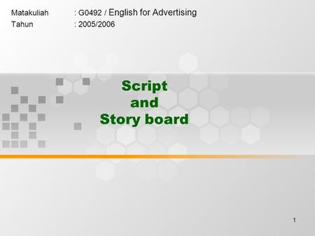 1 Script and Story board Matakuliah: G0492 / English for Advertising Tahun: 2005/2006.