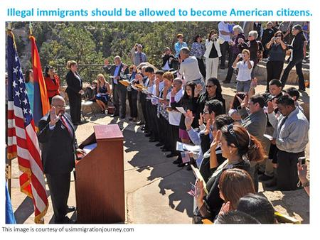 Illegal immigrants should be allowed to become American citizens. This image is courtesy of usimmigrationjourney.com.