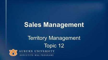 Sales Management Territory Management Topic 12. Time Management Face Time is Valuable Prime Selling Time Prioritizing Accounts Increasing Selling Time.