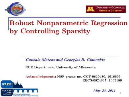 1 Robust Nonparametric Regression by Controlling Sparsity Gonzalo Mateos and Georgios B. Giannakis ECE Department, University of Minnesota Acknowledgments: