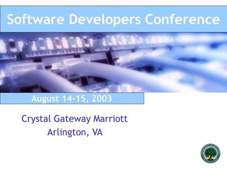 August 14-15, 2003 Crystal Gateway Marriott Arlington, VA Software Developers Conference.