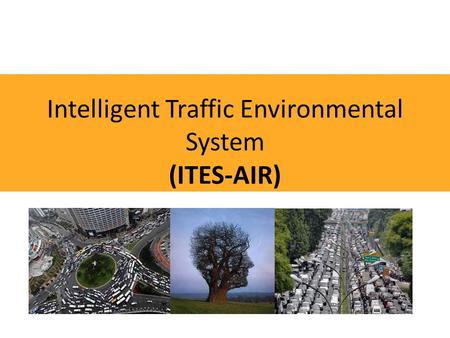 Intelligent Traffic Environmental System (ITES-AIR)