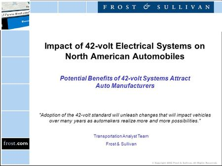 © Copyright 2002 Frost & Sullivan. All Rights Reserved. Impact of 42-volt Electrical Systems on North American Automobiles Potential Benefits of 42-volt.