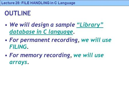 "OUTLINE We will design a sample ""Library"" database in C language."