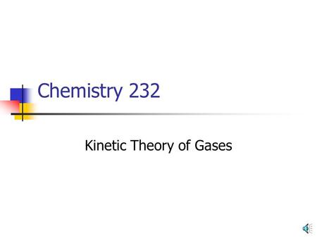 Chemistry 232 Kinetic Theory of Gases Kinetic Molecular Theory of Gases Macroscopic (i.e., large quantity) behaviour of gases – pressure, volume, and.