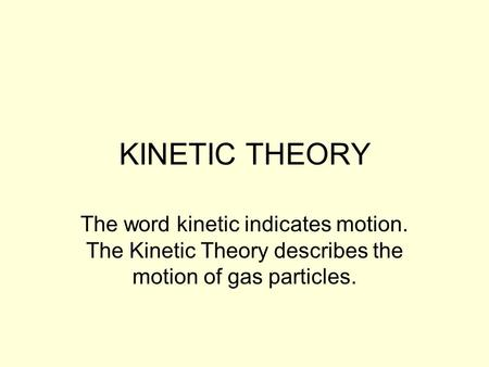 describe how the kinetic molecular theory is used to explain how gases behave at different temperatu • kinetic molecular theory helps explain the physical properties and behavior of gases  is affected by the kinetic theory 7 use diagrams to illustrate how an .