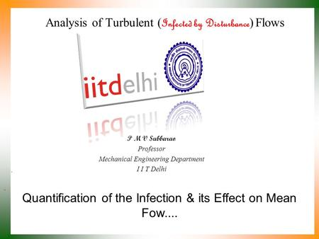 Quantification of the Infection & its Effect on Mean Fow.... P M V Subbarao Professor Mechanical Engineering Department I I T Delhi Analysis of Turbulent.