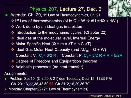 Physics 207: Lecture 27, Pg 1 Physics 207, Lecture 27, Dec. 6 l Agenda: Ch. 20, 1 st Law of Thermodynamics, Ch. 21  1 st Law of thermodynamics (  U=
