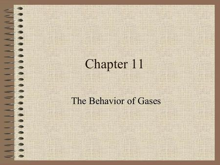 Chapter 11 The Behavior of Gases. Kinetic Theory Kinetic Theory – all molecules are in constant motion. –Collisions between gas molecules are perfectly.
