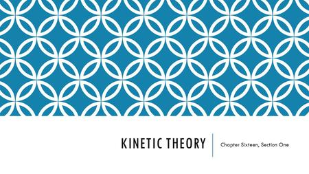 KINETIC THEORY Chapter Sixteen, Section One. KINETIC THEORY, THERMAL ENERGY, AVERAGE KINETIC ENERGY A.Kinetic Theory- An expansion of how particles in.