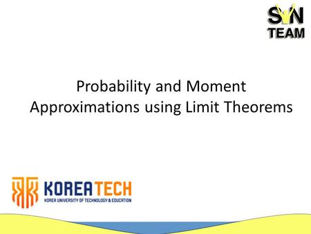 Probability and Moment Approximations using Limit Theorems.