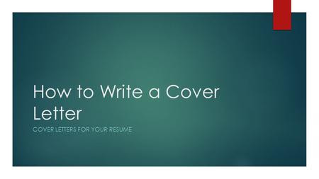 How to Write a Cover Letter COVER LETTERS FOR YOUR RESUME.