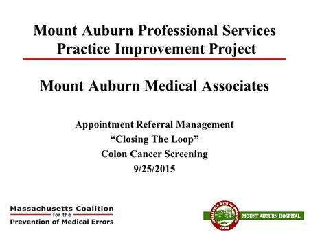 "Mount Auburn Professional Services Practice Improvement Project Mount Auburn Medical Associates Appointment Referral Management ""Closing The Loop"" Colon."