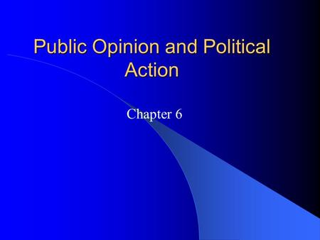 Public Opinion and Political Action Chapter 6. Introduction Public Opinion – The distribution of the population's beliefs about politics and policy issues.
