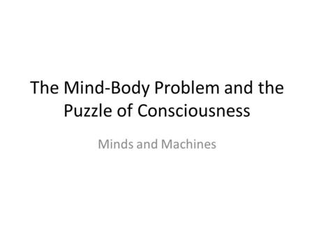 The <strong>Mind</strong>-Body Problem and the Puzzle of Consciousness <strong>Minds</strong> and <strong>Machines</strong>.