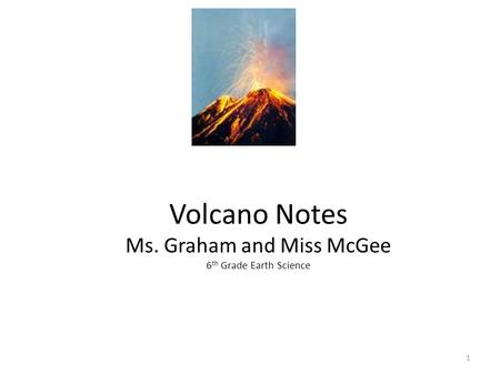 Volcano Notes Ms. Graham and Miss McGee 6th Grade Earth Science