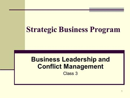 1 Strategic Business Program Business Leadership and Conflict Management Class 3.