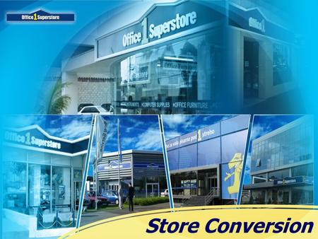 Store Conversion. CONTENTS COPYRIGHT ® 2007 OFFICE 1 SUPERSTOREhttp://www.office1international.com Size and location Store appearance Layouts and planning.
