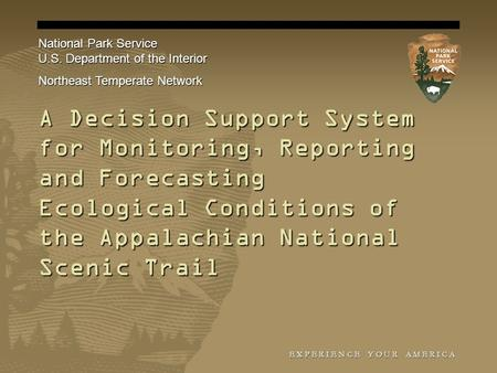 E X P E R I E N C E Y O U R A M E R I C A A Decision Support System for Monitoring, Reporting and Forecasting Ecological Conditions of the Appalachian.