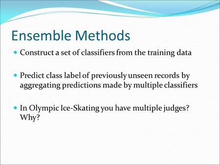 Ensemble Methods Construct a set of classifiers from the training data Predict class label of previously unseen records by aggregating predictions made.