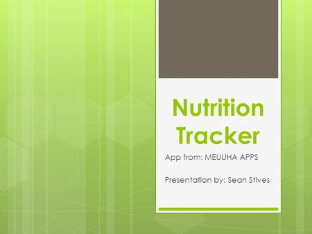 Nutrition Tracker App from: MEUUHA APPS Presentation by: Sean Stives.