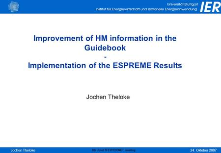 24. Oktober 2007 8th Joint TFEIP/EIONET meeting Jochen Theloke Improvement of HM information in the Guidebook - Implementation of the ESPREME Results Jochen.