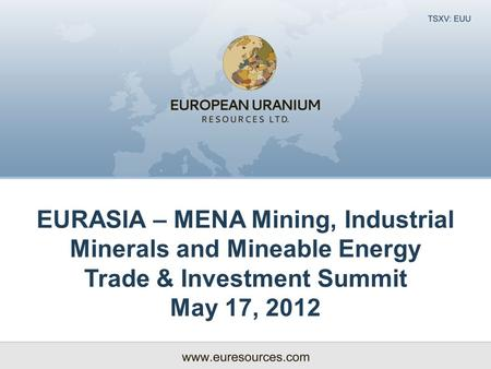 EURASIA – MENA Mining, Industrial Minerals and Mineable Energy Trade & Investment Summit May 17, 2012.
