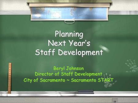 Planning Next Year's Staff Development Beryl Johnson Director of Staff Development City of Sacramento ~ Sacramento START Beryl Johnson Director of Staff.