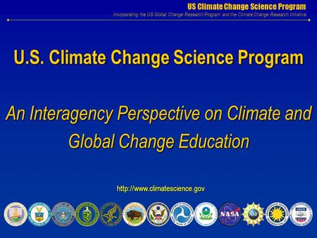 US Climate Change Science Program Incorporating the US Global Change Research Program and the Climate Change Research Initiative U.S. Climate Change Science.