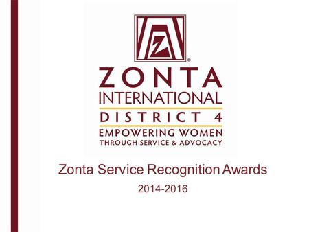 Zonta Service Recognition Awards 2014-2016. Zonta International envisions a world in which women's rights are recognized as human rights and every woman.