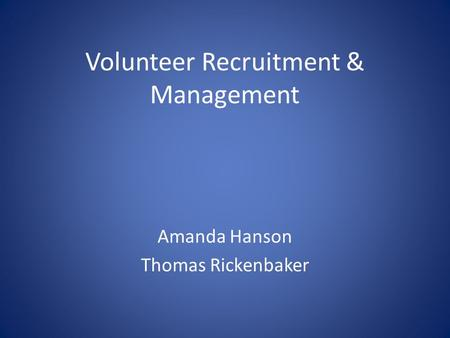 Volunteer Recruitment & Management Amanda Hanson Thomas Rickenbaker.