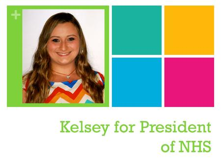 + Kelsey for President of NHS. + Biography I have been an active participant in many activities here at Kell. I am a returning member to NHS, Beta Club,
