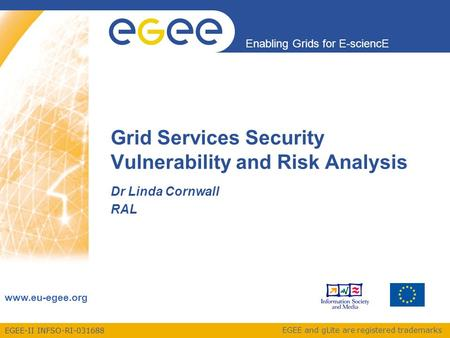 EGEE-II INFSO-RI-031688 Enabling Grids for E-sciencE www.eu-egee.org EGEE and gLite are registered trademarks Grid Services Security Vulnerability and.