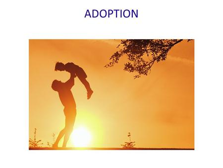 ADOPTION. DEFINATION Adoption is the legal process which permanently transfers all the legal rights and responsibilities of being a parent from the child's.