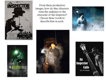 From these production images, how do they directors want the audience to the character of the Inspector? Choose three words to describe him in each.