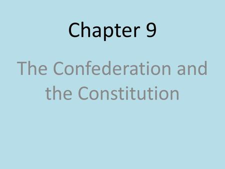 Chapter 9 The Confederation and the Constitution.
