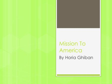 Mission To America By Horia Ghiban. Why did you move to America? First she never moved to America I just went there on a trip because of her job back.