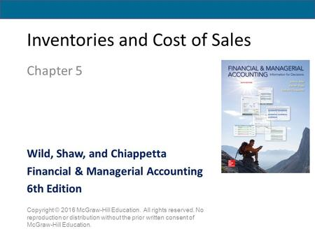 Inventories and Cost of Sales Chapter 5 Copyright © 2016 McGraw-Hill Education. All rights reserved. No reproduction or distribution without the prior.